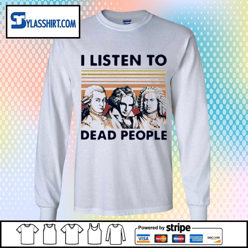 I listen to dead people s longsleeve-tee