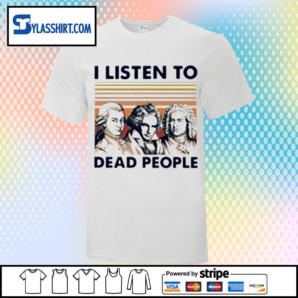 I listen to dead people shirt
