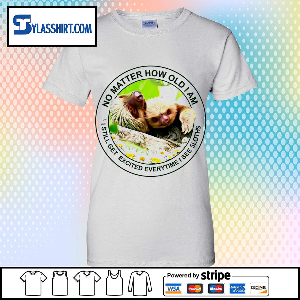 No matter how old I am I still get excited everytime I see Sloths t-s ladies-tee