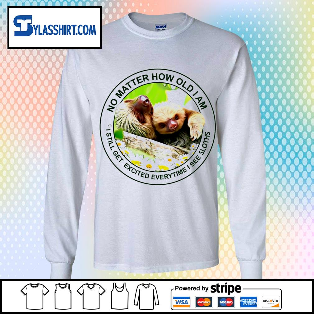 No matter how old I am I still get excited everytime I see Sloths t-s longsleeve-tee