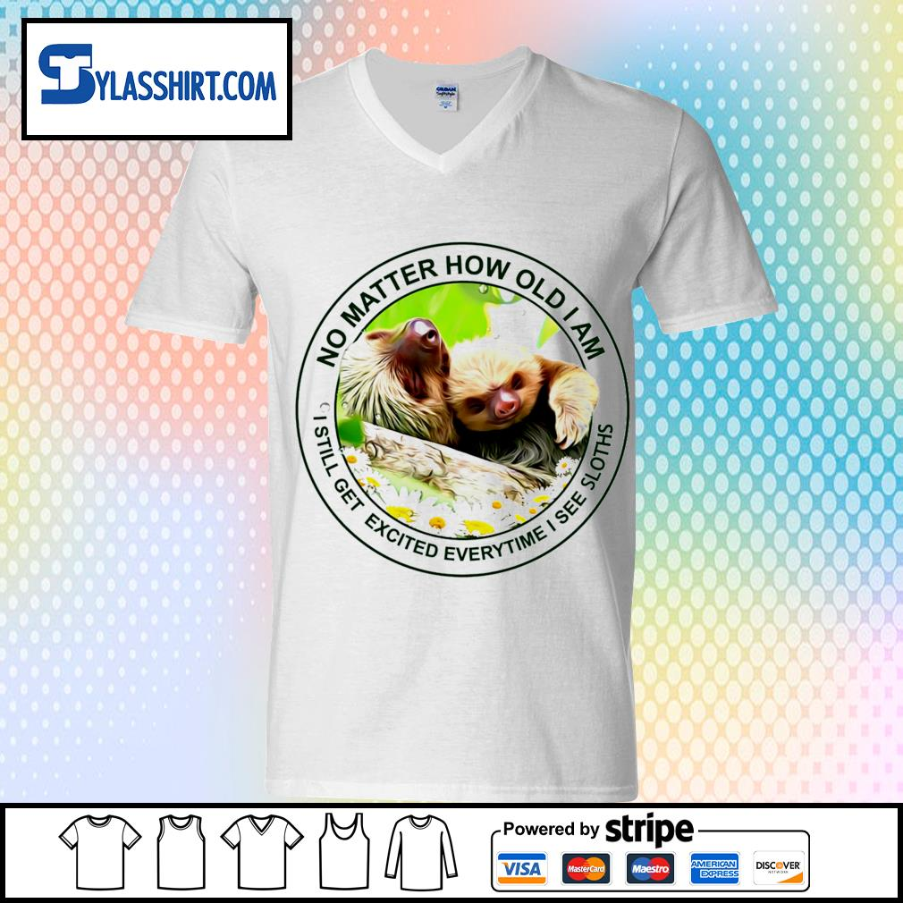 No matter how old I am I still get excited everytime I see Sloths t-s v-neck t-shirt