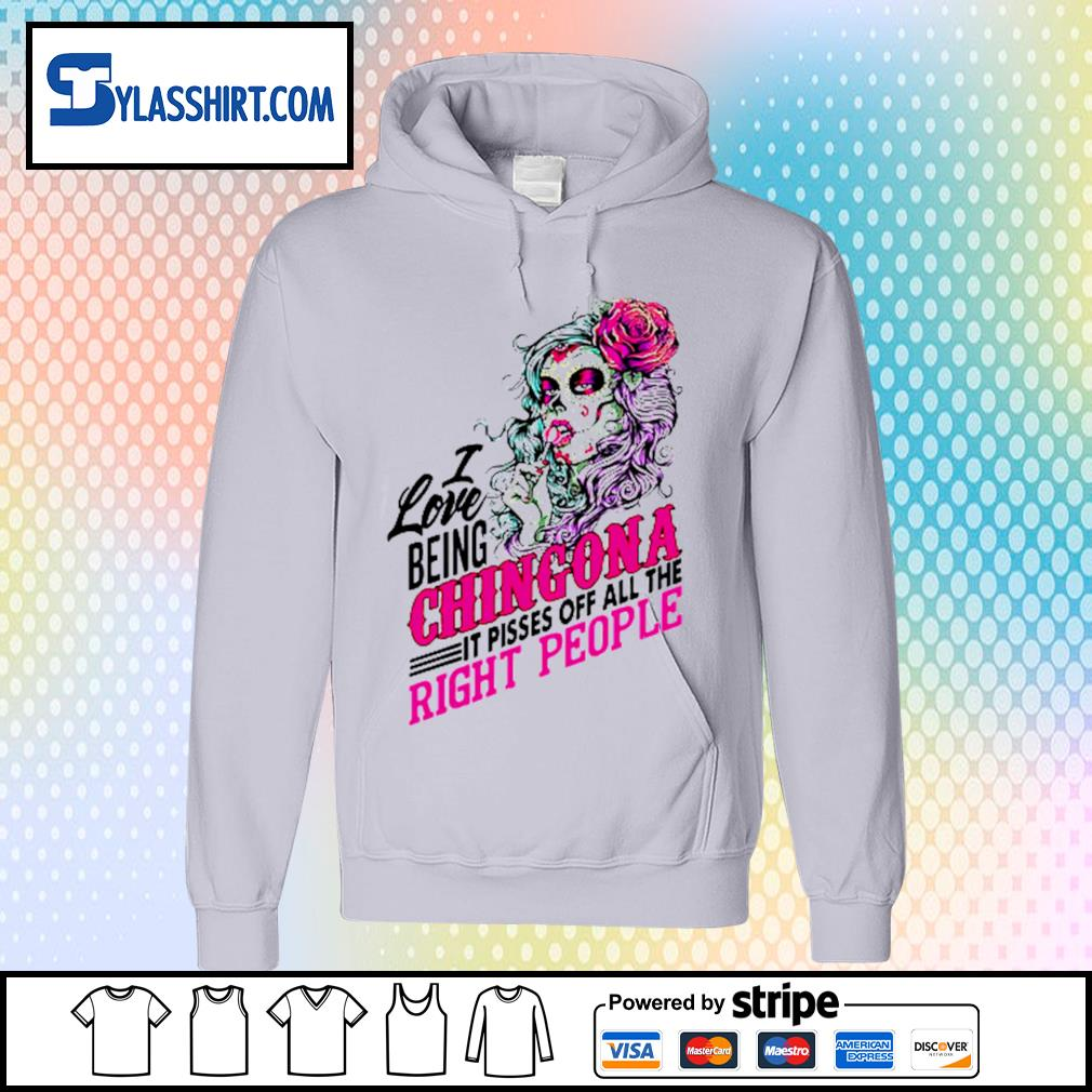 Sugar skull I love being Chingona it pisses off all the right people s hoodie