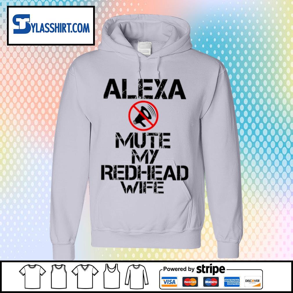 Alexa Mute my Redhead WTF s hoodie
