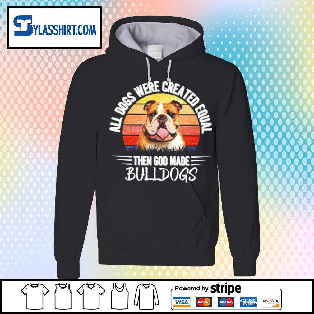 All dogs were created equal then god made Bulldogs s hoodie
