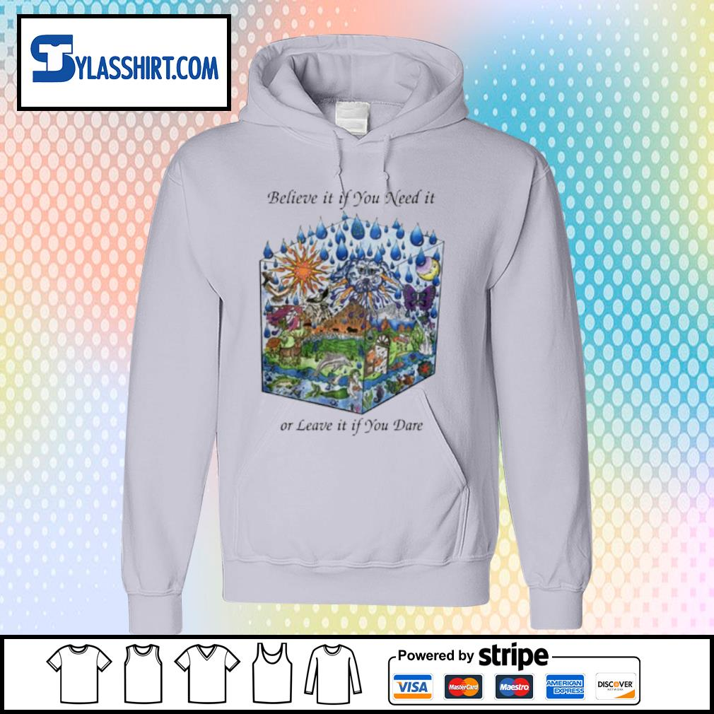 Believe it if you Need it or I Leave it if You Dare s hoodie