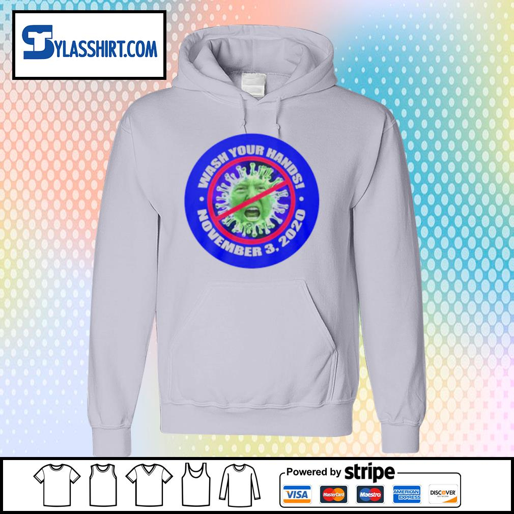 Donald Trump Coronavirus Wash Your Hands November 3 2020 Shirt hoodie