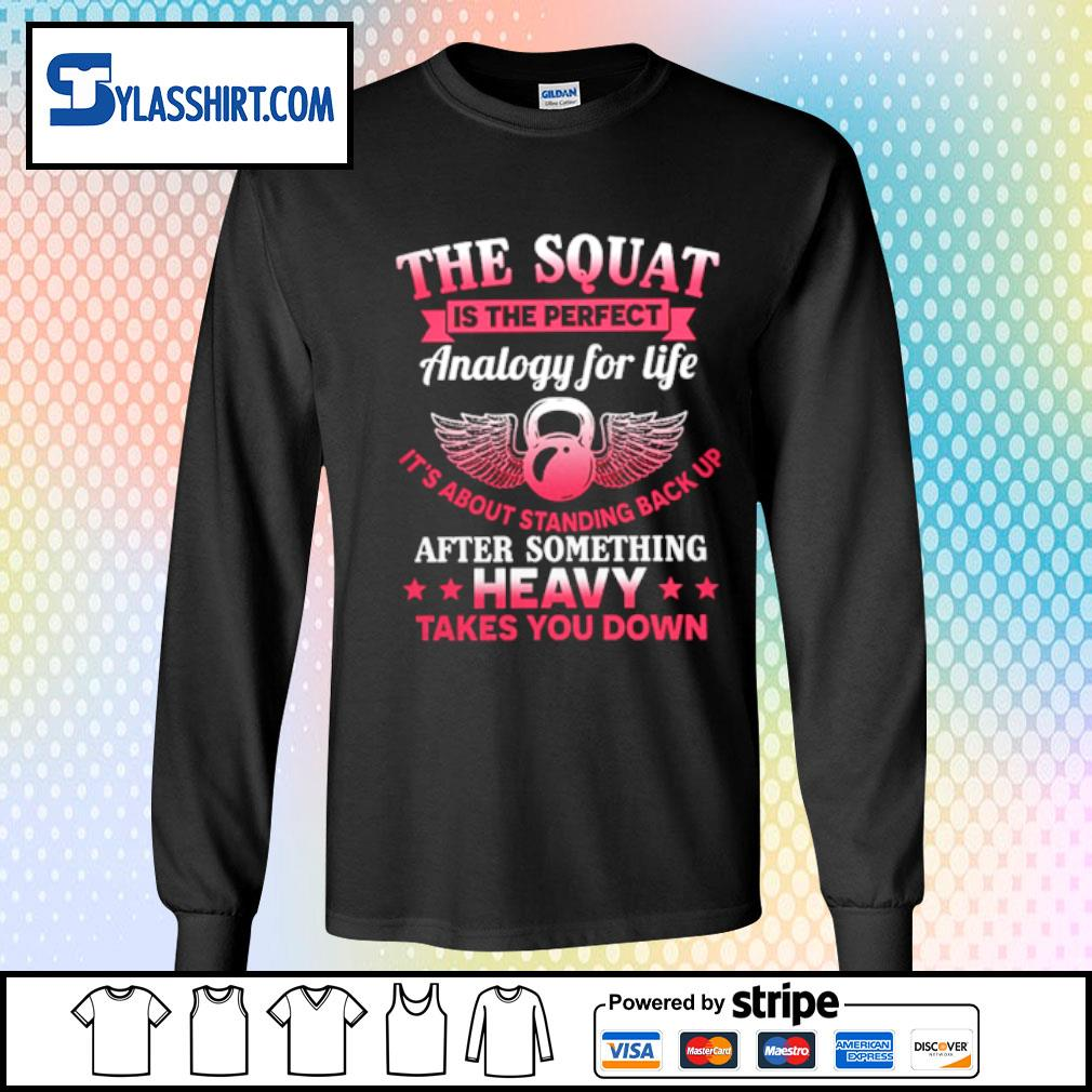 The squat is the perfect Analogy for life after something Heavy takes you down s longsleeve tee