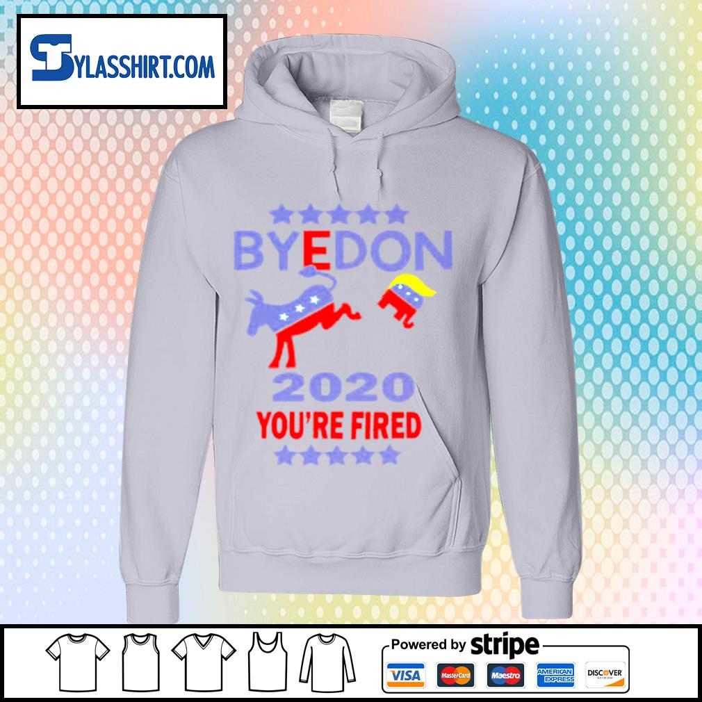 Byedon 2020 you_re fired s hoodie