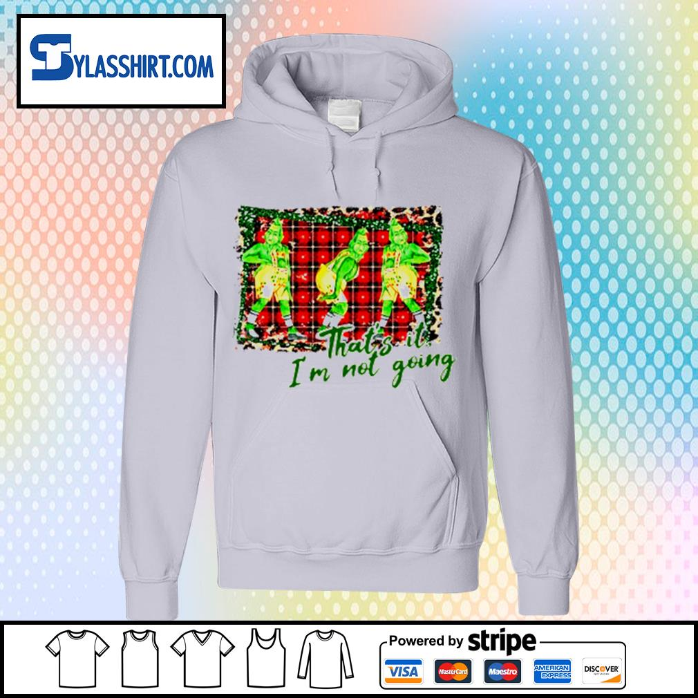 Grinch that_s it I_m not going Christmas s hoodie