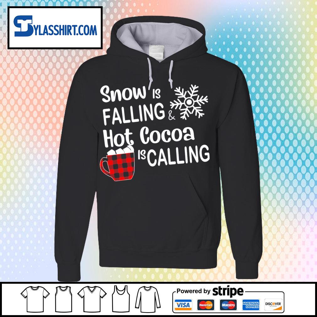 Snow is falling hot cocoa is calling Christmas s hoodie