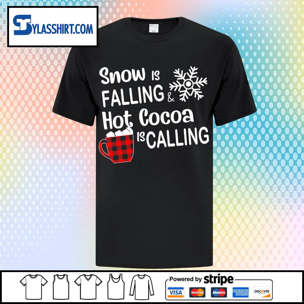 Snow is falling hot cocoa is calling Christmas shirt
